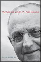 The Spiritual Vision of Frank Buchman by Philip Bobbyer